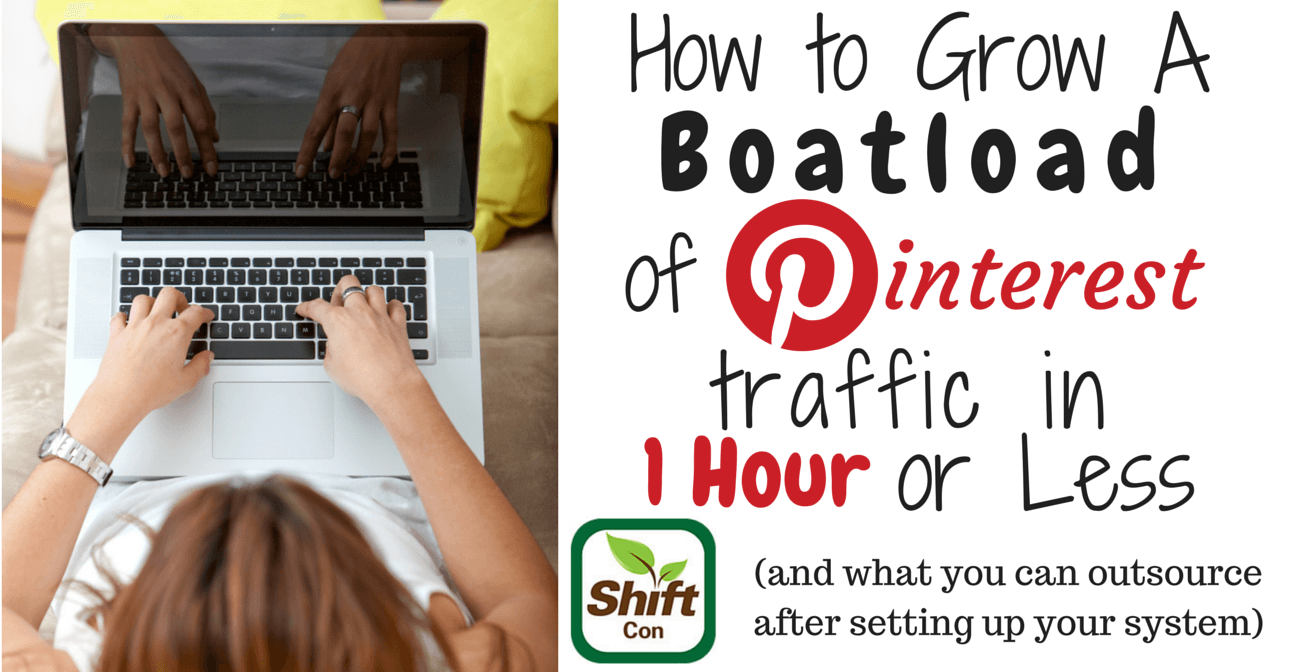 How to grow a boatload of Pinterest traffic in one hour or less per week (and what you can outsource after setting up your system)